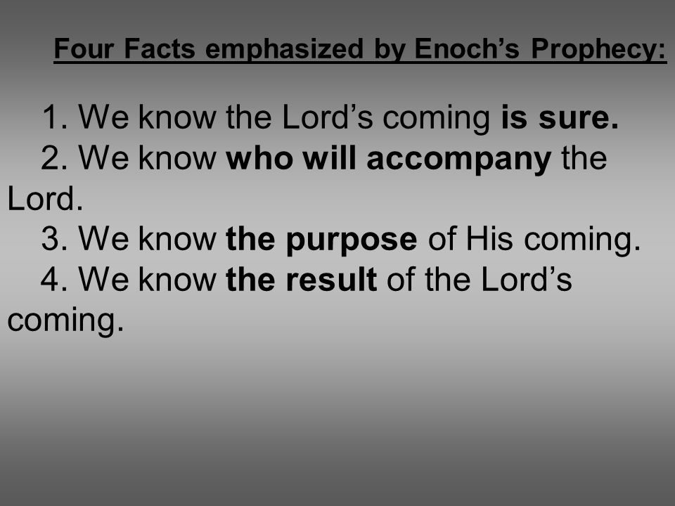 Four Facts emphasized by Enoch's Prophecy: 1. We know the Lord's coming is sure.