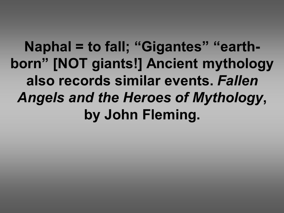 "Naphal = to fall; ""Gigantes"" ""earth- born"" [NOT giants!] Ancient mythology also records similar events. Fallen Angels and the Heroes of Mythology, by"