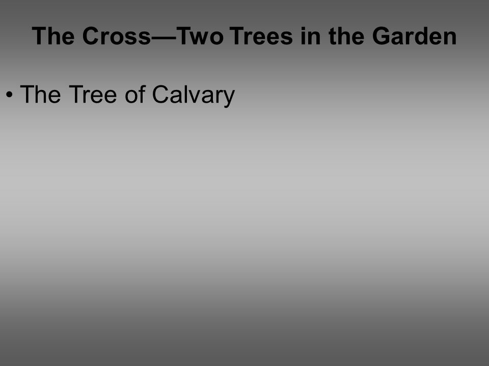 The Cross—Two Trees in the Garden The Tree of Calvary