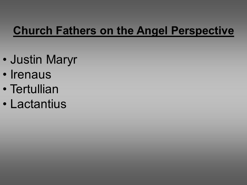 Church Fathers on the Angel Perspective Justin Maryr Irenaus Tertullian Lactantius