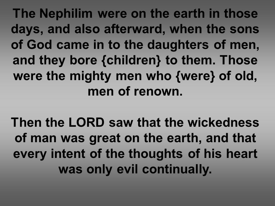 The Nephilim were on the earth in those days, and also afterward, when the sons of God came in to the daughters of men, and they bore {children} to th