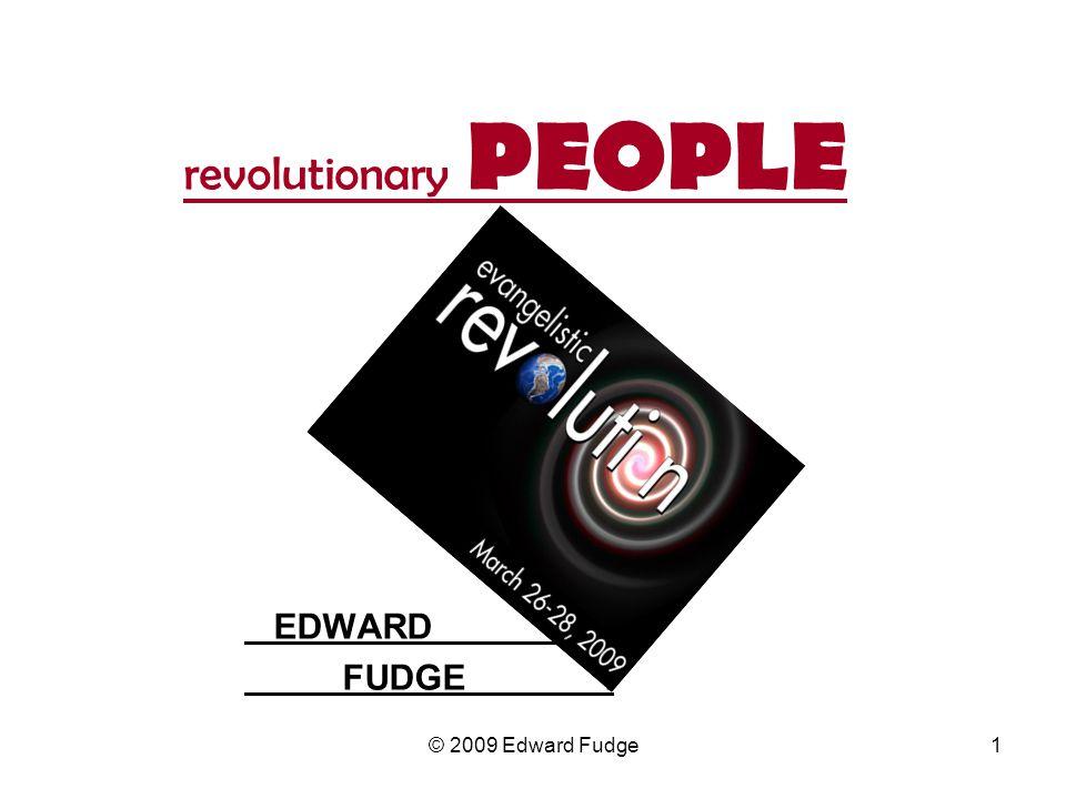 revolutionary PEOPLE EDWARD. FUDGE. 1© 2009 Edward Fudge
