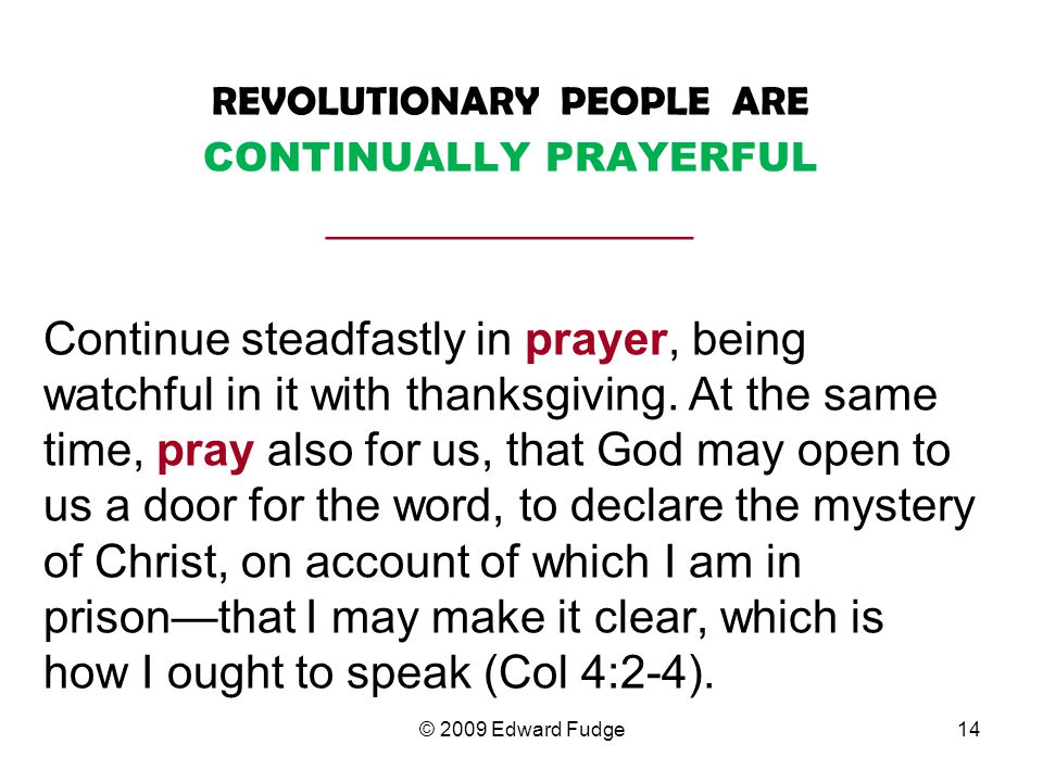 REVOLUTIONARY PEOPLE ARE CONTINUALLY PRAYERFUL __________________ Continue steadfastly in prayer, being watchful in it with thanksgiving.