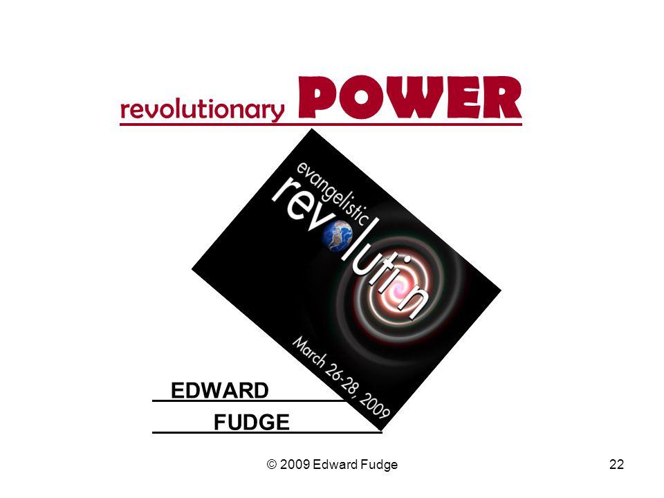 revolutionary POWER EDWARD. FUDGE. 22© 2009 Edward Fudge