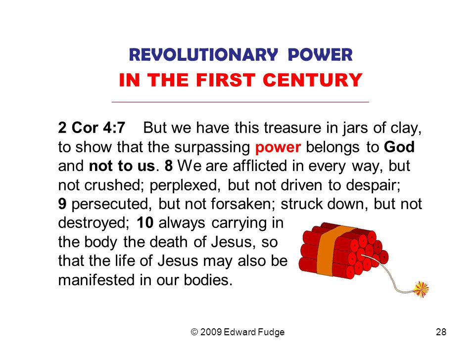 REVOLUTIONARY POWER IN THE FIRST CENTURY _________________________________________________________________ 2 Cor 4:7 But we have this treasure in jars of clay, to show that the surpassing power belongs to God and not to us.