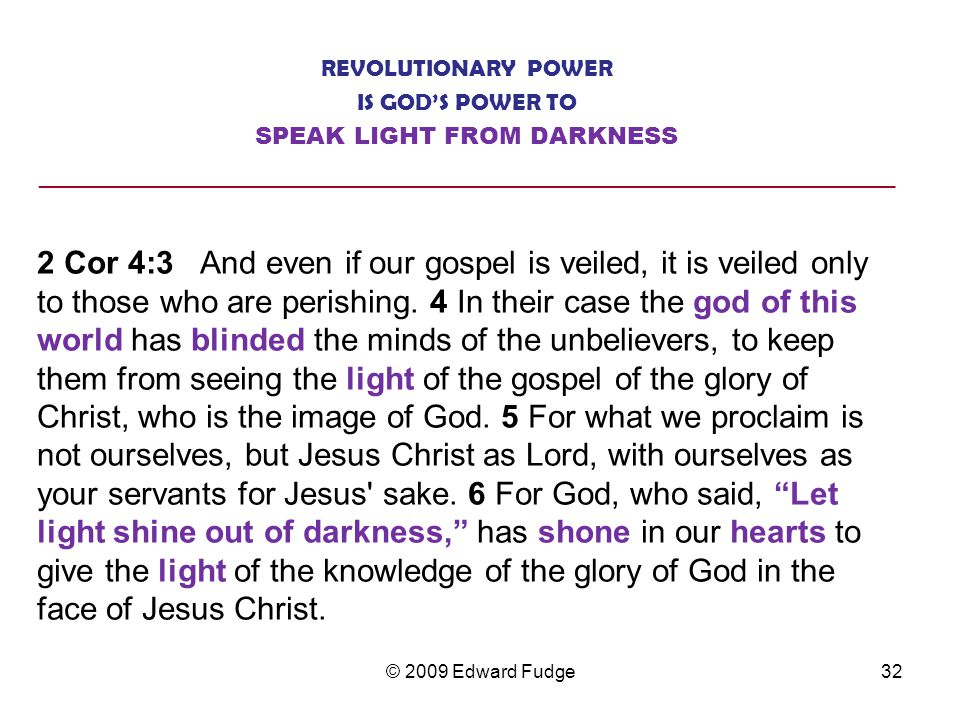 REVOLUTIONARY POWER IS GOD'S POWER TO SPEAK LIGHT FROM DARKNESS ________________________________________________________________ 2 Cor 4:3 And even if our gospel is veiled, it is veiled only to those who are perishing.