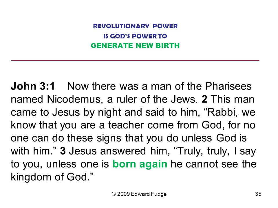 REVOLUTIONARY POWER IS GOD'S POWER TO GENERATE NEW BIRTH ________________________________________________________________ John 3:1 Now there was a man of the Pharisees named Nicodemus, a ruler of the Jews.