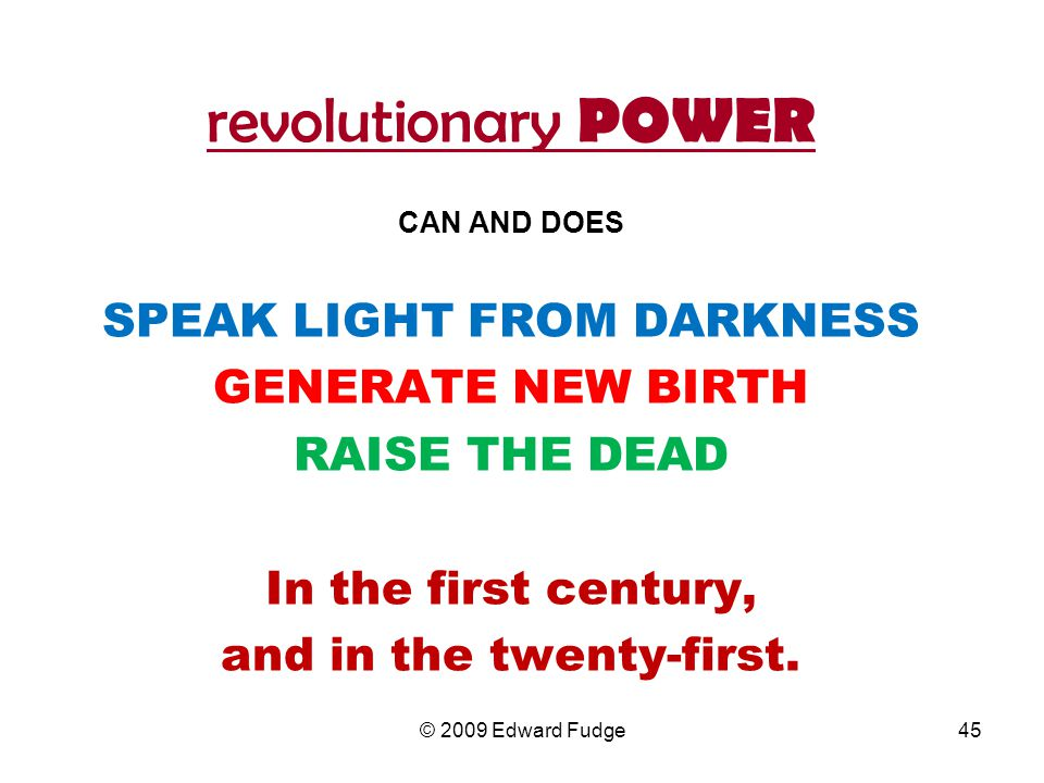revolutionary POWER CAN AND DOES SPEAK LIGHT FROM DARKNESS GENERATE NEW BIRTH RAISE THE DEAD In the first century, and in the twenty-first.