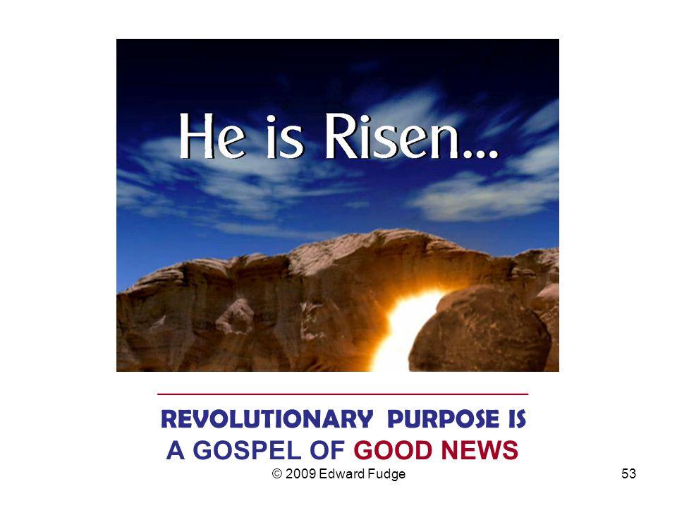 ____________________________ REVOLUTIONARY PURPOSE IS A GOSPEL OF GOOD NEWS 53© 2009 Edward Fudge