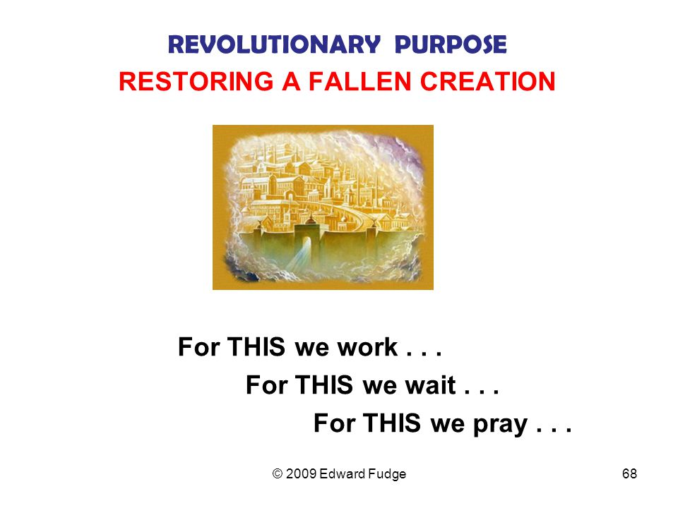 REVOLUTIONARY PURPOSE RESTORING A FALLEN CREATION For THIS we work...
