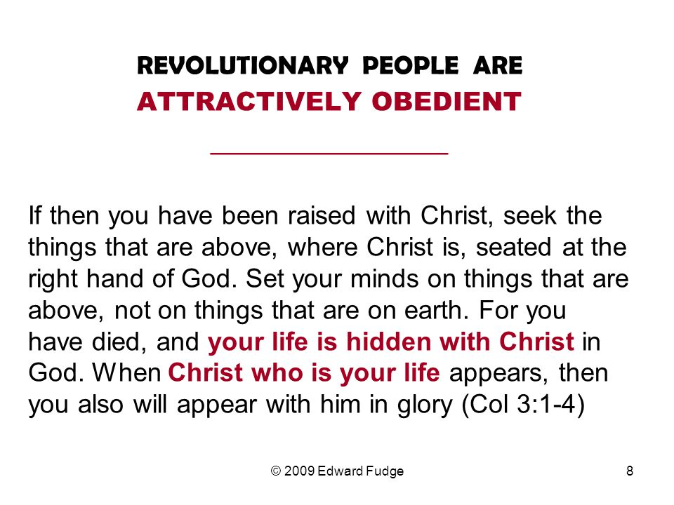 REVOLUTIONARY PEOPLE ARE ATTRACTIVELY OBEDIENT __________________ If then you have been raised with Christ, seek the things that are above, where Christ is, seated at the right hand of God.