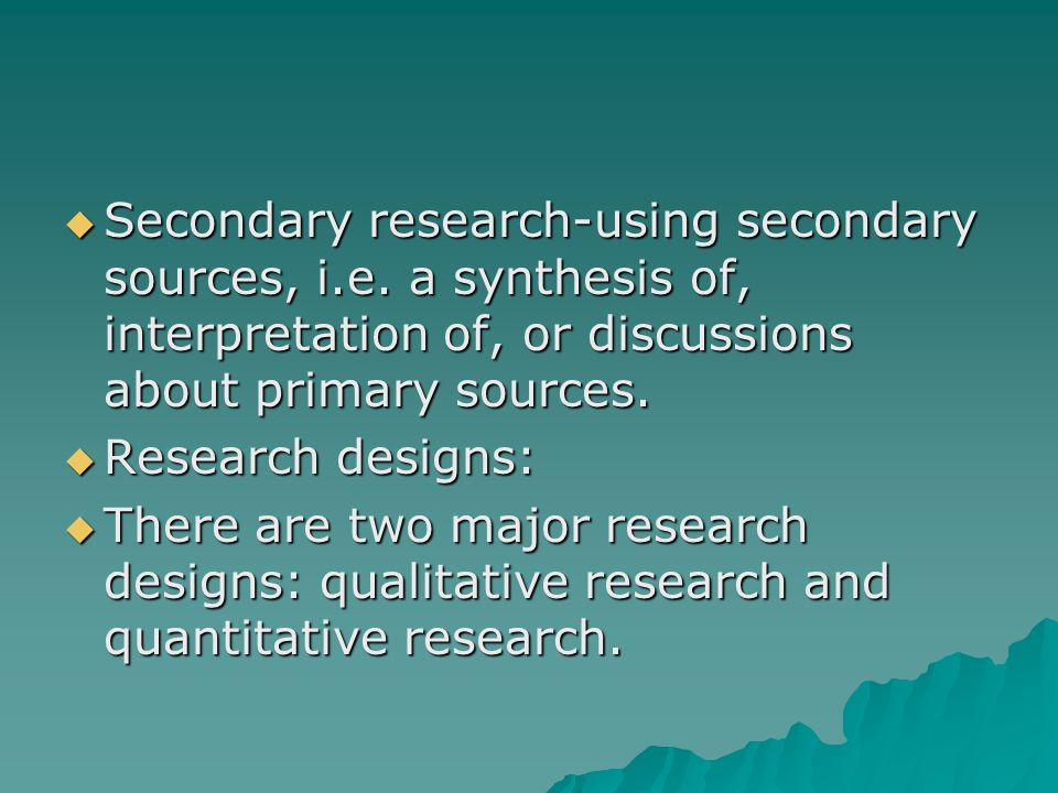  Secondary research-using secondary sources, i.e.