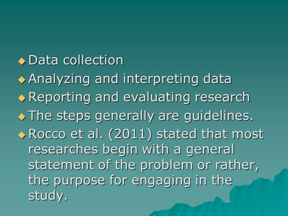  Data collection  Analyzing and interpreting data  Reporting and evaluating research  The steps generally are guidelines.