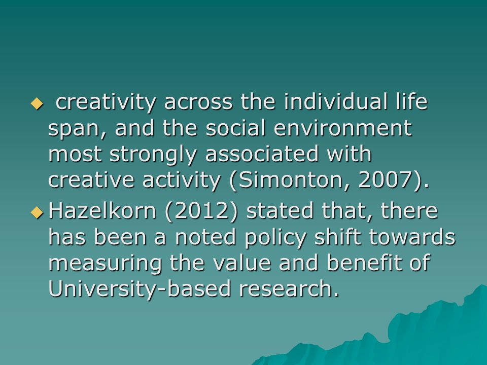  creativity across the individual life span, and the social environment most strongly associated with creative activity (Simonton, 2007).