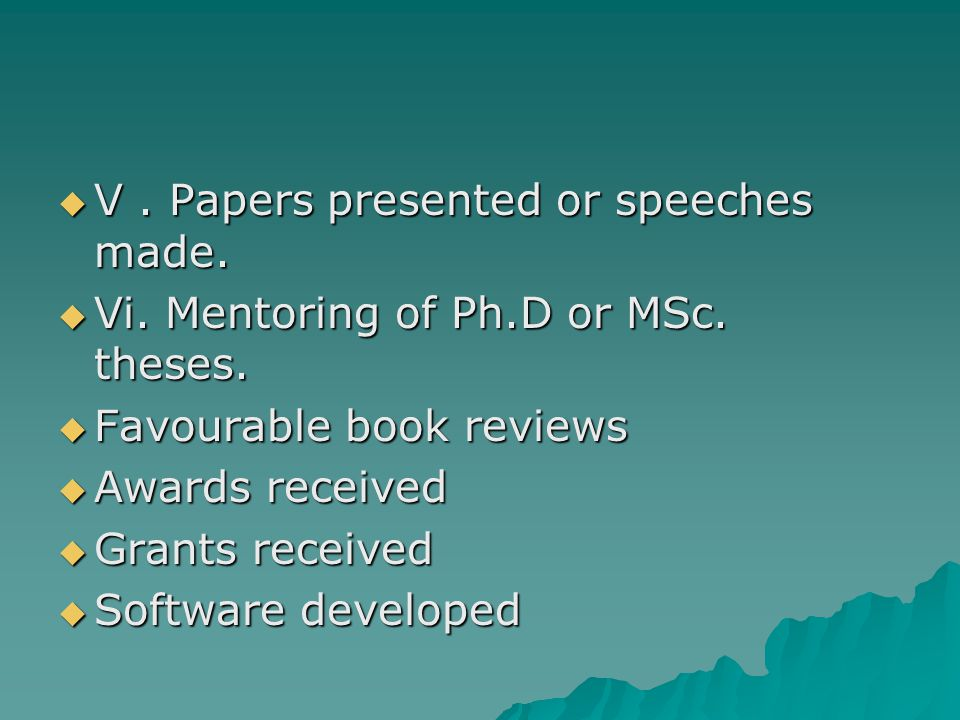  V. Papers presented or speeches made.  Vi. Mentoring of Ph.D or MSc.