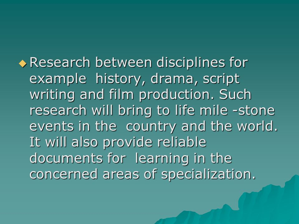  Research between disciplines for example history, drama, script writing and film production.