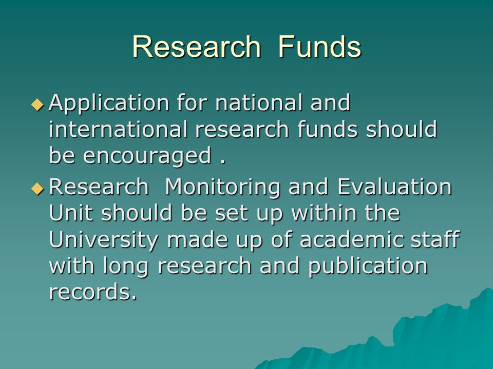 Research Funds  Application for national and international research funds should be encouraged.