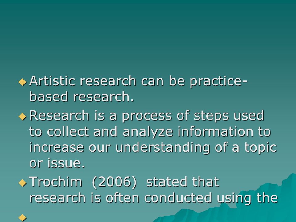  Artistic research can be practice- based research.