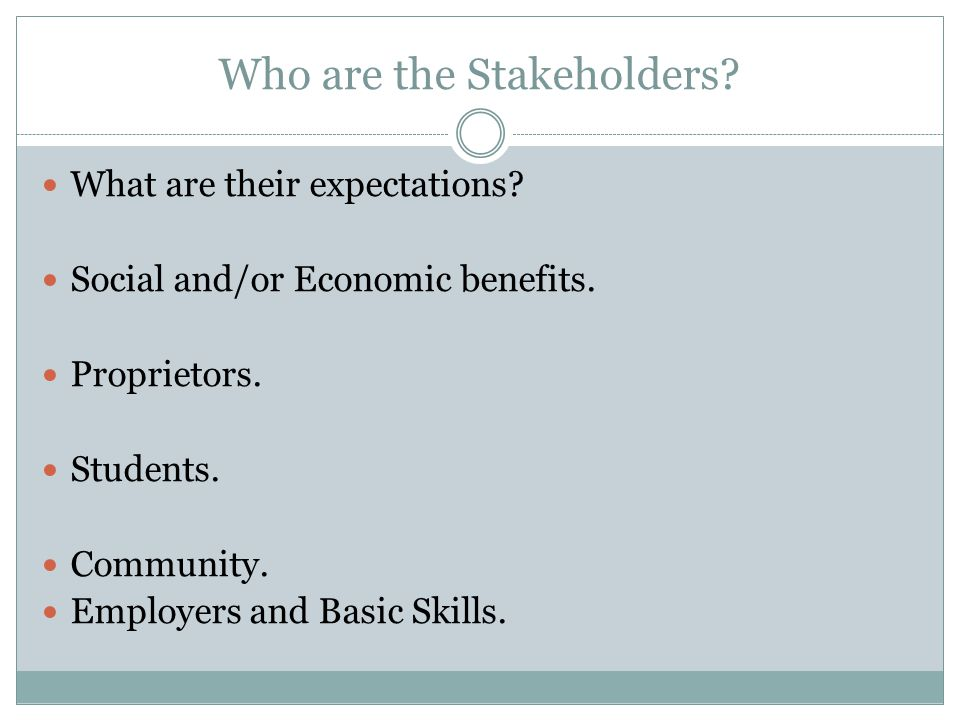Who are the Stakeholders. What are their expectations.
