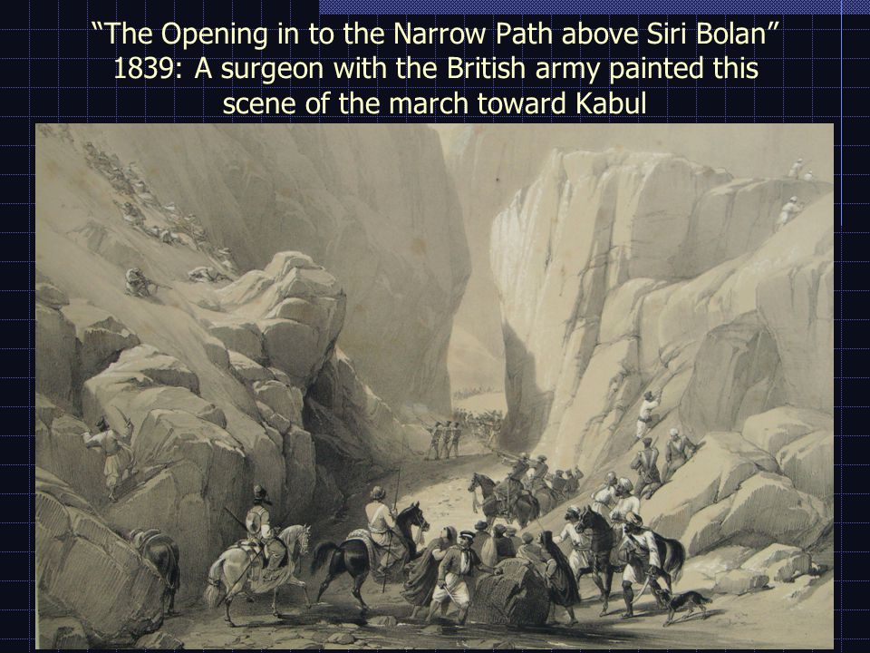 The Opening in to the Narrow Path above Siri Bolan 1839: A surgeon with the British army painted this scene of the march toward Kabul