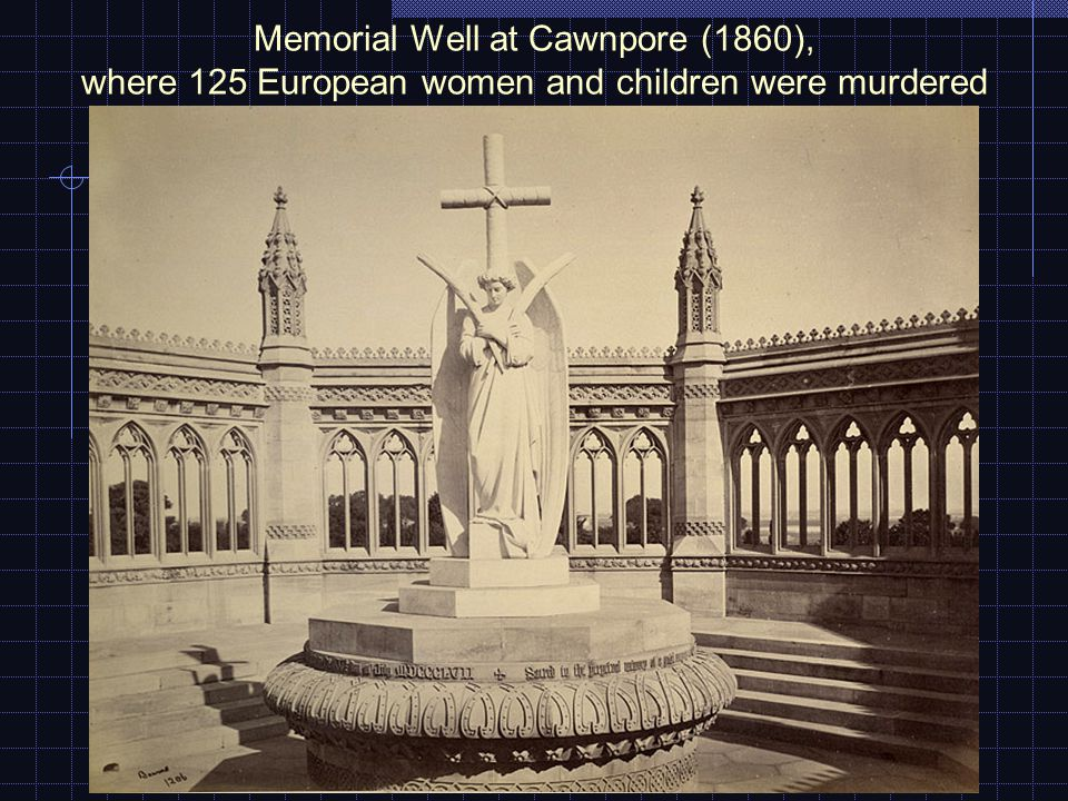 Memorial Well at Cawnpore (1860), where 125 European women and children were murdered