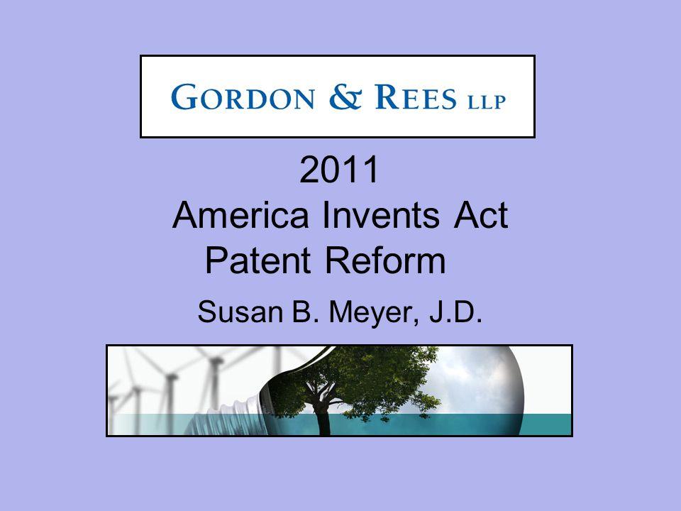 2011 America Invents Act Patent Reform Susan B. Meyer, J.D.