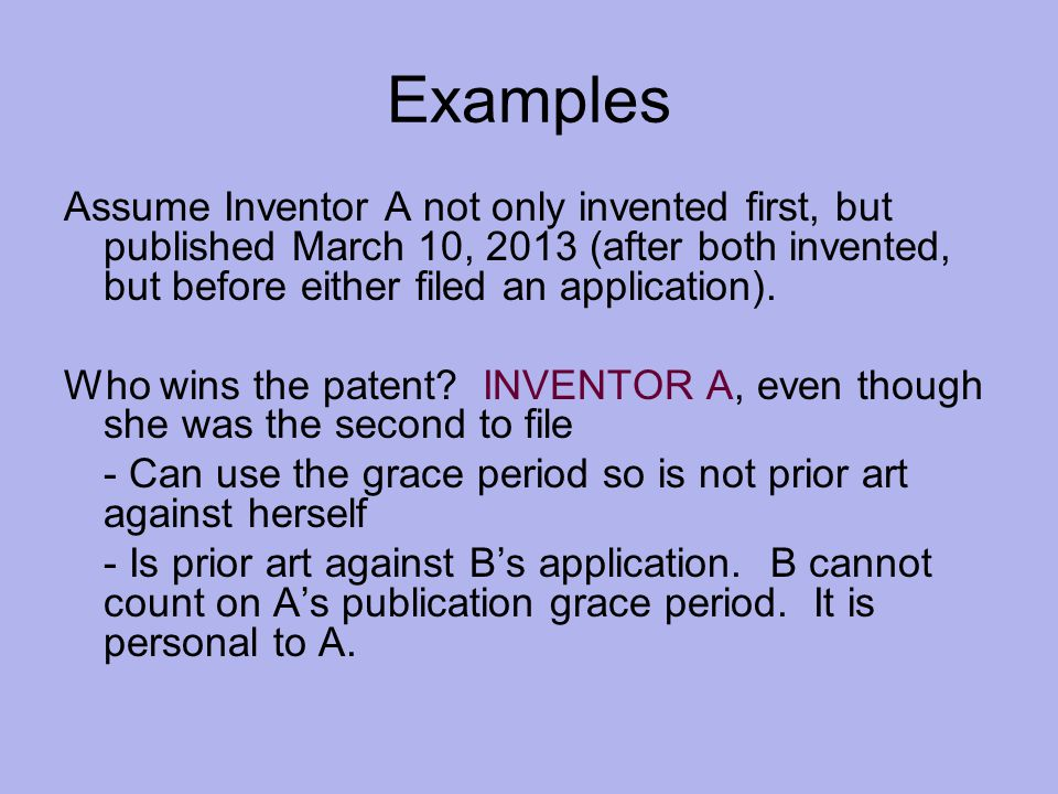 Examples Assume Inventor A not only invented first, but published March 10, 2013 (after both invented, but before either filed an application).
