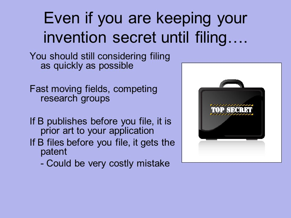 Even if you are keeping your invention secret until filing….