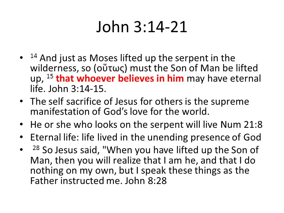 John 3:14-21 14 And just as Moses lifted up the serpent in the wilderness, so (οὕτως) must the Son of Man be lifted up, 15 that whoever believes in him may have eternal life.
