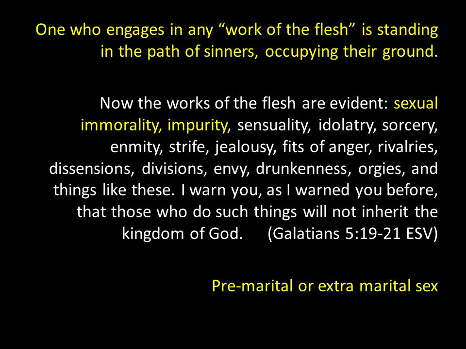 """One who engages in any """"work of the flesh"""" is standing in the path of sinners, occupying their ground. Now the works of the flesh are evident: sexual"""