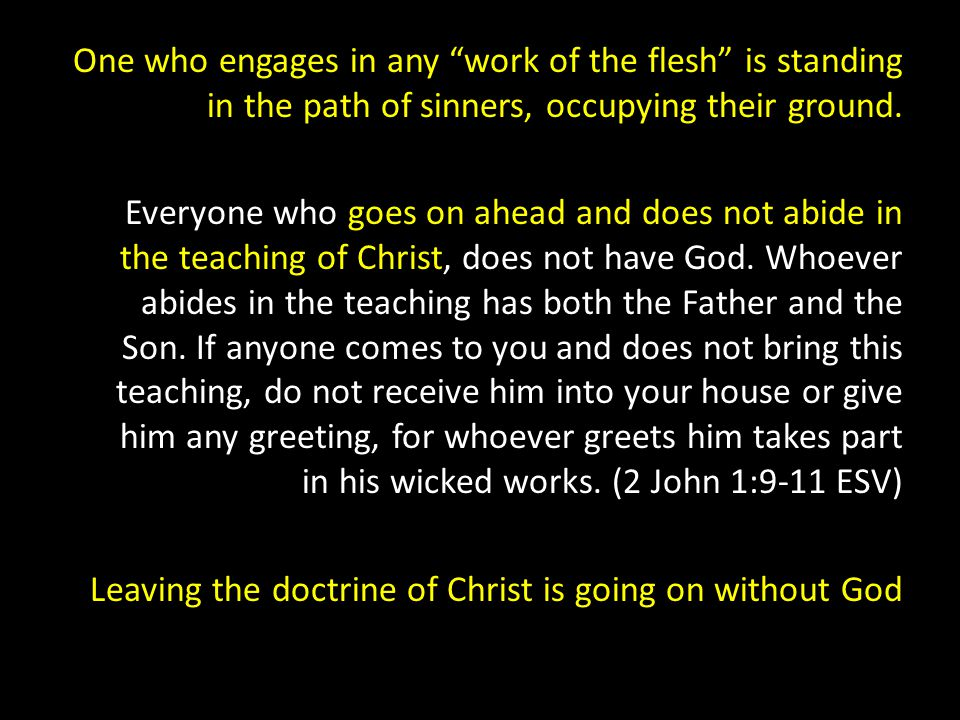 """One who engages in any """"work of the flesh"""" is standing in the path of sinners, occupying their ground. Everyone who goes on ahead and does not abide i"""