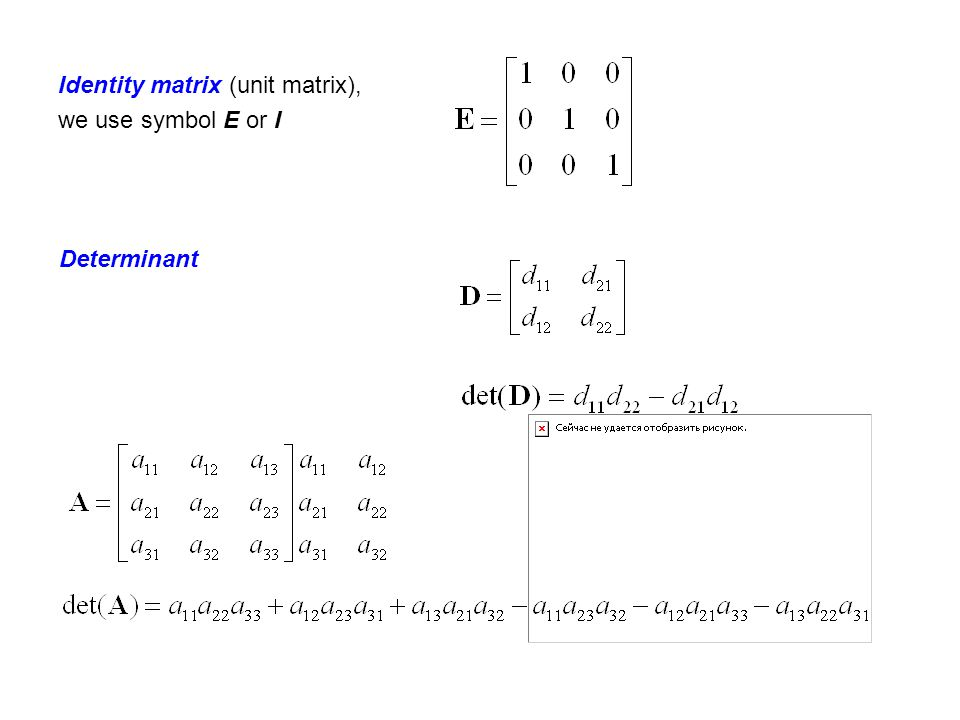 Identity matrix (unit matrix), we use symbol E or I Determinant