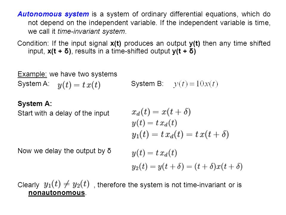 Example: we have two systems System A: System B: Clearly, therefore the system is not time-invariant or is nonautonomous. Autonomous system is a syste
