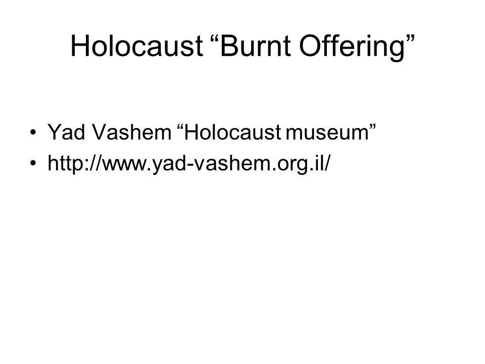 Holocaust Burnt Offering Yad Vashem Holocaust museum http://www.yad-vashem.org.il/
