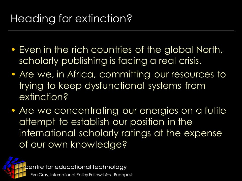 centre for educational technology Eve Gray, International Policy Fellowships - Budapest Heading for extinction.