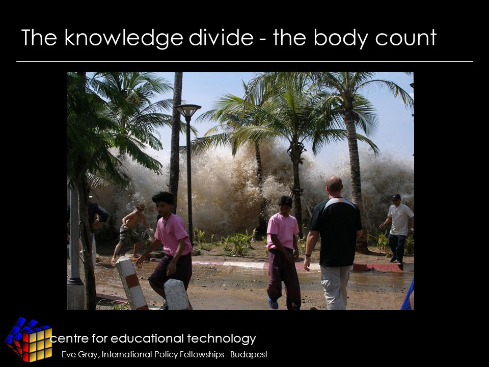 centre for educational technology Eve Gray, International Policy Fellowships - Budapest The knowledge divide - the body count