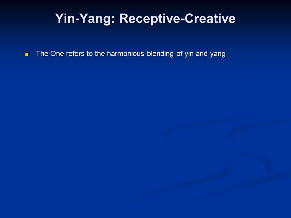 The One refers to the harmonious blending of yin and yang The One refers to the harmonious blending of yin and yang