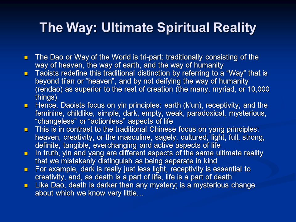 The Way: Ultimate Spiritual Reality The Dao or Way of the World is tri-part: traditionally consisting of the way of heaven, the way of earth, and the
