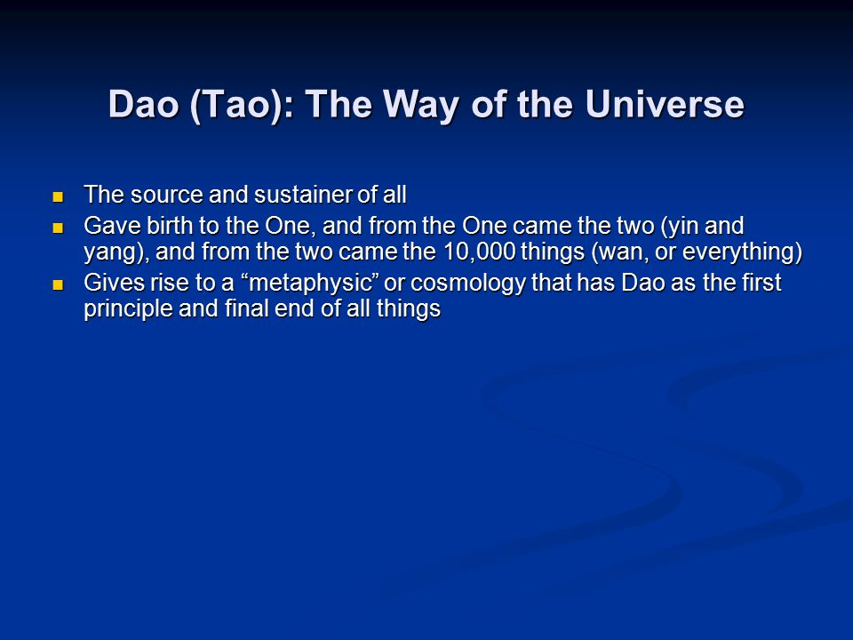 Dao (Tao): The Way of the Universe The source and sustainer of all The source and sustainer of all Gave birth to the One, and from the One came the tw