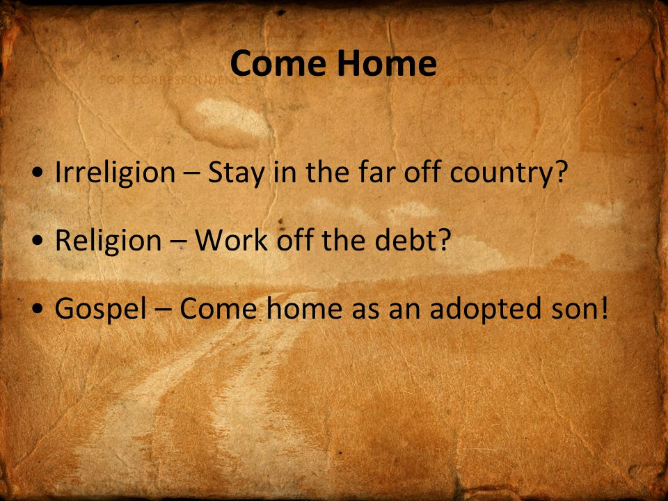 Come Home Irreligion – Stay in the far off country.