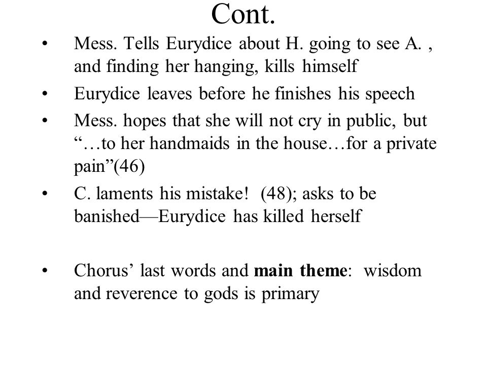 Cont. Mess. Tells Eurydice about H. going to see A., and finding her hanging, kills himself Eurydice leaves before he finishes his speech Mess. hopes