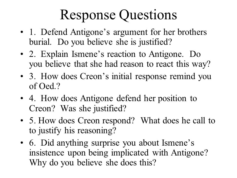 Response Questions 1. Defend Antigone's argument for her brothers burial.