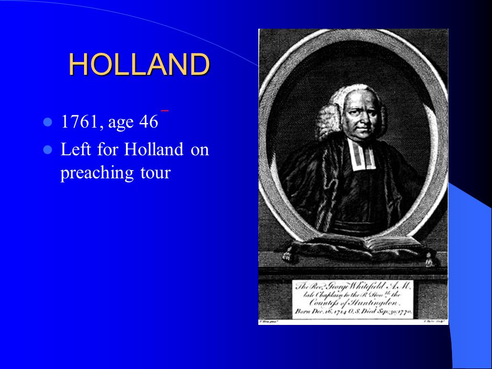 HOLLAND 1761, age 46 Left for Holland on preaching tour