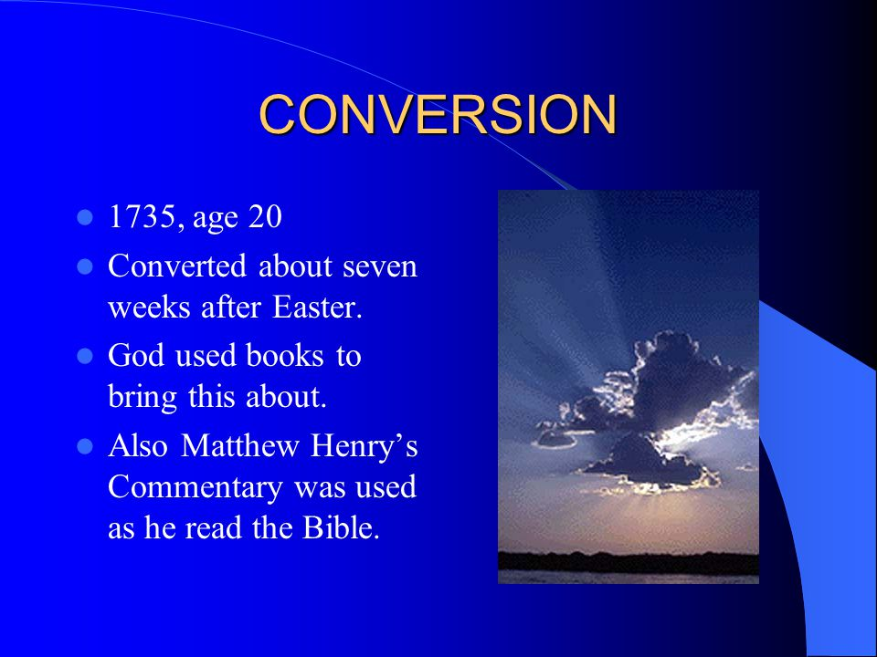 CONVERSION 1735, age 20 Converted about seven weeks after Easter.