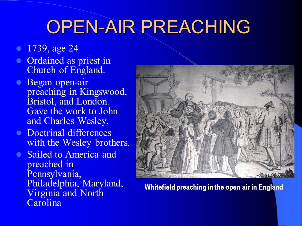 BETHESDA ORPHANAGE 1740, age 25 Preached in South Carolina, Georgia (commenced orphanage), Charleston, back to Pennsylvania, back to Georgia, preached in Boston, Northampton, New Haven, New York, Philadelphia and back to Georgia.