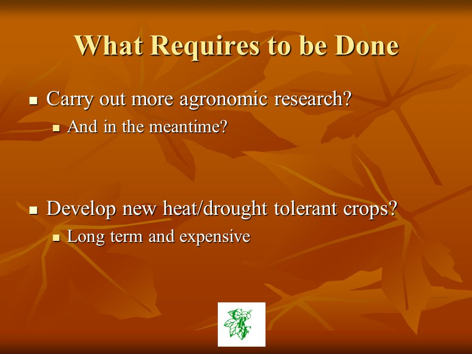 What Requires to be Done Carry out more agronomic research.