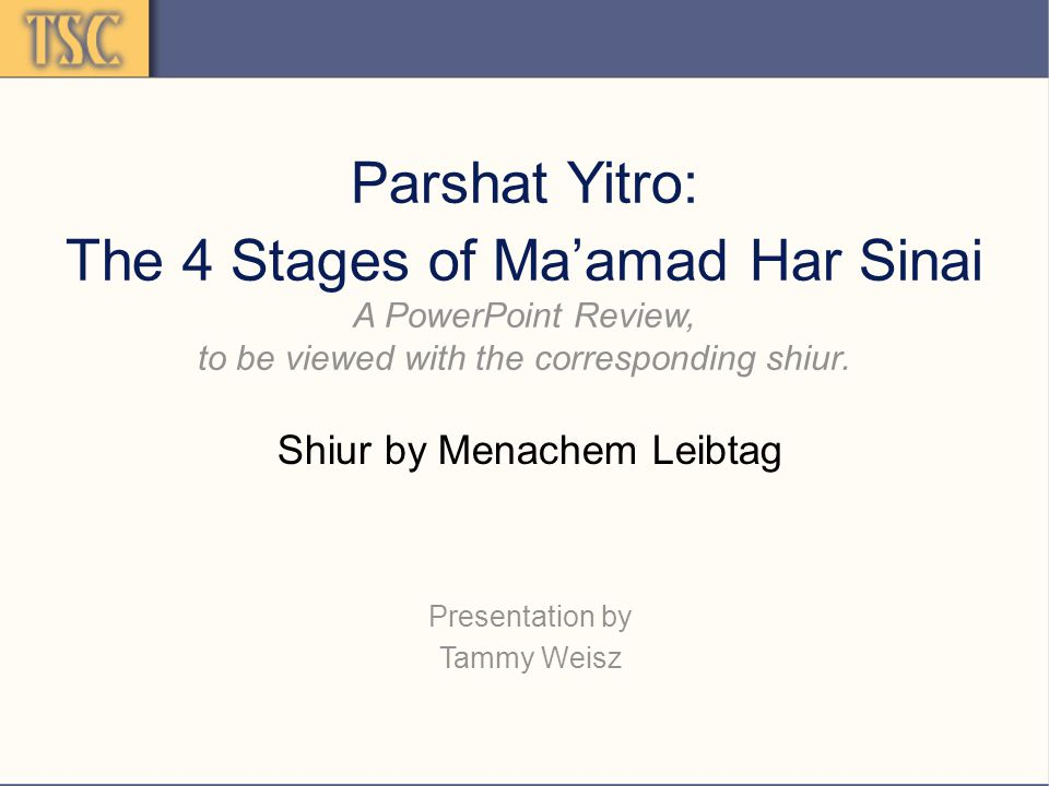 Parshat Yitro: The 4 Stages of Ma'amad Har Sinai A PowerPoint Review, to be viewed with the corresponding shiur.