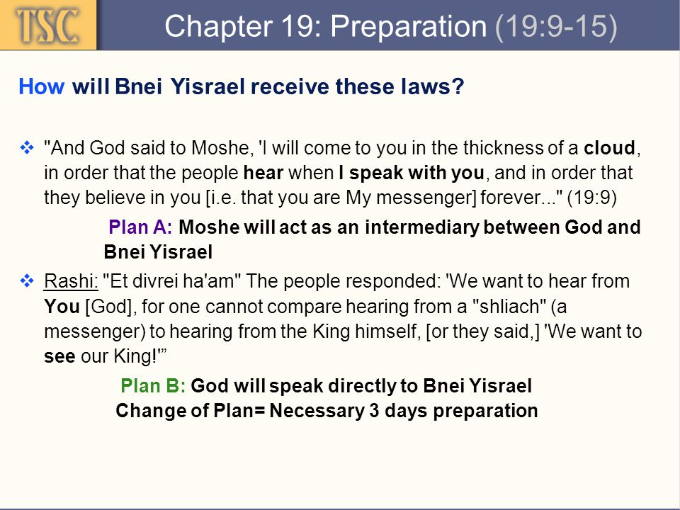Chapter 19: Preparation (19:9-15) How will Bnei Yisrael receive these laws.