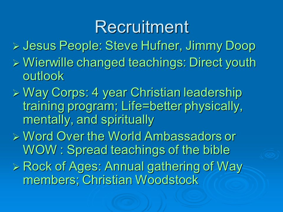 Recruitment  Jesus People: Steve Hufner, Jimmy Doop  Wierwille changed teachings: Direct youth outlook  Way Corps: 4 year Christian leadership trai