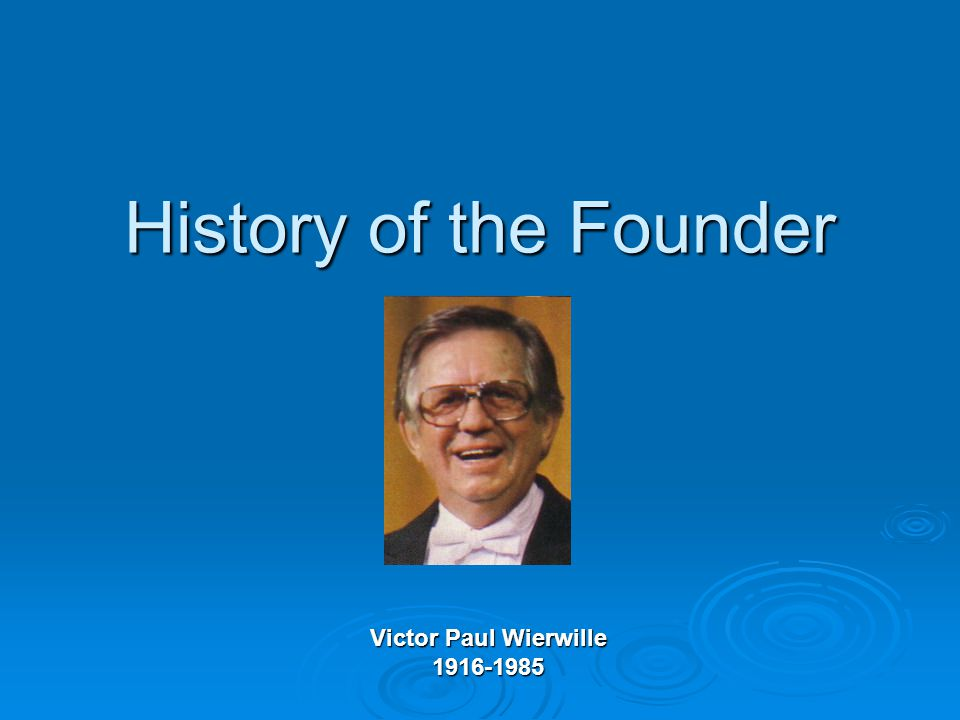 History of the Founder Victor Paul Wierwille 1916-1985